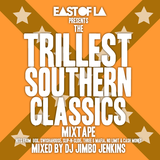 East of LA presents The Trillest Southern Classics Mixtape mixed by DJ Jimbo Jenkins