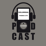 Doluminal - November Podcast (Phoenix OTG)