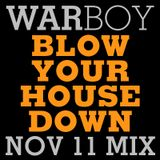 Warboy Nov 11 Blow Your House Down Mix