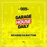 Garage House Daily #005 Ricardo Da Rhythm