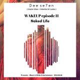Dee se7en WAKEUP episode 11 Naked Life