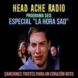 """Head Ache Radio: Programa 6 - Especial """" La hora sad """""""