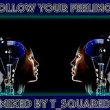 """""""Follow Your Feelings""""Mixed By T_Squ@red"""