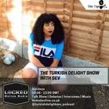 The Turkish Delight Show with Sev Ft Guests Chante Paris & Dillian, 13/01/19 10am - 12pm gmt
