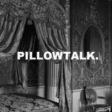 PILLOW TALK: AUG 2ND 2016