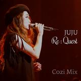 JUJU - Re : Quest   Cozi SAWAI Mix