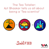 Ep. 77: (Rebroadcasting): The Tea Totaller: Ajit Bhaskar tells us all about being a 'Tea scientist'