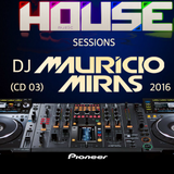 House Sessions (CD 03) - DJ Mauricio Miras Mixed 2016