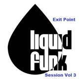 Exit Point Liquid Funk Session Vol 3