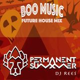 Boo Music, Halloween Future House Mix by DJ Rees of Permanent Summer 2016