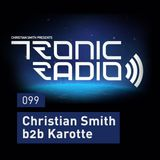 Tronic Podcast 099 with Christian Smith b2b Karotte