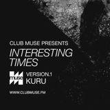 Club Muse Presents Interesting Times: Version.1 - Kuru