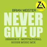 Brian Meister - Session 6 (NEVER GIVE UP – Motivational House Music Mix, Nov 2018) Zamusic