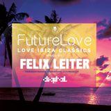 Felix Leiter Presents - FutureLove Ibiza Classics