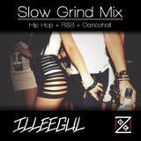 DJ ILLEEGUL - Slow Grind Mix #1 (Hip Hop,  R&B, Dancehall)
