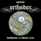 Turbulence - Spéciale Orthodox - 15/02/2016