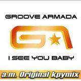 Groove Armada - I See You Baby - a.m. Original kpymix