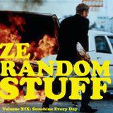 ZE RANDOM STUFF Volume XIX: Sunshine Every Day
