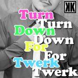 Turn down for twerk - KKB