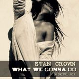 Stan Crown - What We Gonna Do (PREVIEW)