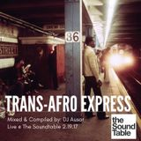 Trans-Afro Express (Dj Ausar Live @ The Soundtable) 2.19.17