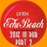 Echo Beach 2016 In Dub Special, Part 2, from Chicago, 01-20-17