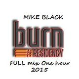 BURN Residency 2015 FULL mix One hour - Mike Black SP