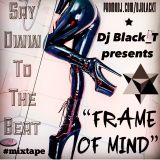 "DJ BLACK_T! - MIXTAPE ""FRAME OF MIND""!"