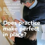 Does practice make perfect in place? Glasgow Debate, October 2014