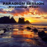 PARADIGM SESSION - Evening Tide -
