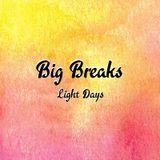 Big Breaks - Light Days