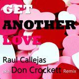 Get Another Love (Raul Callejas aka Don Crockett Remix)