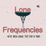 Lone Frequencies [we've been doing this for a year!]