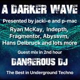 #204 A Darker Wave 12-01-2019 with guest in 2nd hr Dangerous DJ