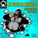 No Fucking Requests // Ryan Skyy // Episode 001