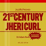 21st Century Jhericurl - jazz re:freshed mix by Dj Adam Rock