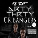 DIRTY THIRTY |UK BANGERS PART 3|SWIFT JAY