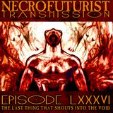 Necrofuturist Transmission #86 - The Last Thing That Shouts Into The Void