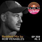 KU DE TA Radio #359 Pt. 2 Resident mix by Rob Venables