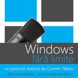 Podcast Windows fara limite - ep. 45 - 26.08.2013