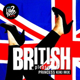 BRITISH PLEASE @ Princess Kiki Mix