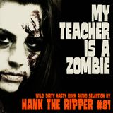MY TEACHER IS A ZOMBIE by HANK THE RIPPER