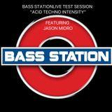 "BASS STATION LIVE TEST SESSION: ""ACID TECHNO INTENSITY"" FEATURING Jason Midro"