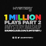 @DJMYSTERYJ - 1 Million Plays #MysteryJMashUp #Part2
