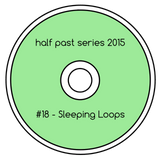 Half Past Mix #18: Sleeping Loops