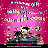 Larry (G)roove - Birthday Gift For PUSSYCAT BOOGIE ( 28 August 2017)