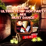 DJ HQ ULTIMATE HIP HOP PARTY MIX (MUST DANCE EDITION)
