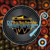 Dj Balkaliente // Cumbia beats #3