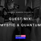 Days Are Numbers Podcast 03 // Guest Mix: Mystic & Quantum