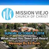 WHAT HAVE YOU SEEN AND HEARD - Ed Bush - Oct 7 2018